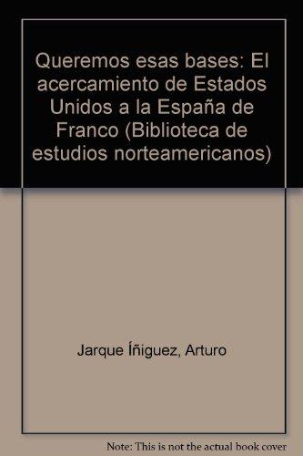 """Queremos esas bases"""": El acercamiento de Estados Unidos a la Espana de Franco (Biblioteca de ..."""