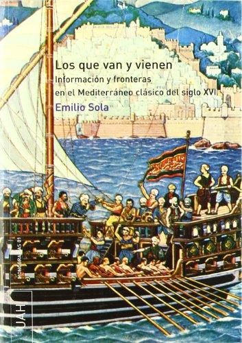 9788481386387: Los que van y vienen : información y fronteras en el Mediterráneo clásico del siglo XVI