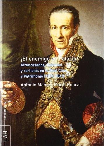 9788481386448: ¡El enemigo en palacio!: Afrancesados, liberales y carlistas en la Real Casa y Patrimonio (1814-1843)