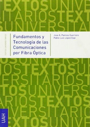FUNDAMENTOS Y TECNOLOGIAS DE LAS COMUNICACIONES POR FIBRA OPTICA: PAMIES GUERRERO, J. A. / P. L. ...
