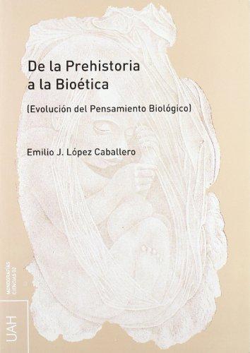 DE LA PREHISTORIA A LA BIOETICA (EVOLUCION DEL PENSAMIENTO BIOLOGICO): Emilio J. López Caballero