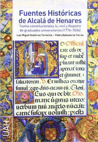 9788481388091: Fuentes Históricas de Alcalá de Henares Textos constitucionales (S. XVIII) y Registro de graduados universitarios (1776-1836)