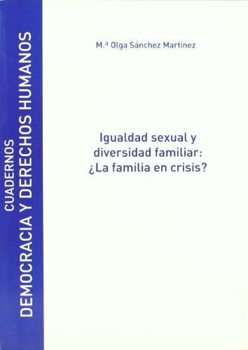 IGUALDAD SEXUAL Y DIVERSIDAD FAMILIAR: ¿LA FAMILIA EN CRISIS?: SANCHEZ MARTINEZ, M. O.