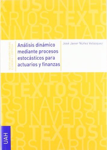 ANALISIS DINAMICO MEDIANTE PROCESOS ESTOCASTICOS PARA ACTUARIOS: JOSE JAVIER NUÑEZ