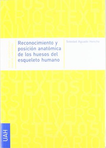 RECONOCIMIENTO Y POSICION ANATOMICA DE LOS HUESOS DEL ESQUELETO HUMANO: AGUADO HENCHE, S.