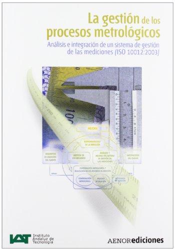 9788481434088: La gestión de los procesos metrológicos: Análisis e instalación de un sistema de gestión de las mediciones