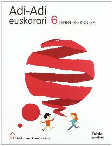 9788481479843: Adi Adi Euskarari 6 Lehen Hezkuntza Jakintzaren Etxea Euskera Zubia