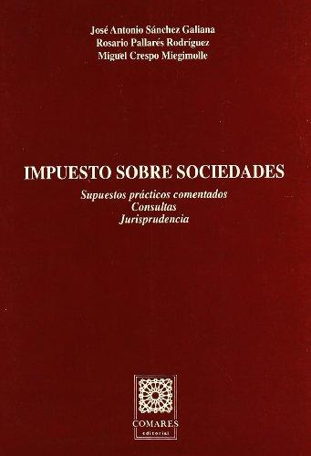 9788481510294: Impuesto sobre sociedades: Supuestos practicos comentados, consultas, jurisprudencia (Biblioteca Comares de ciencia juridica) (Spanish Edition)