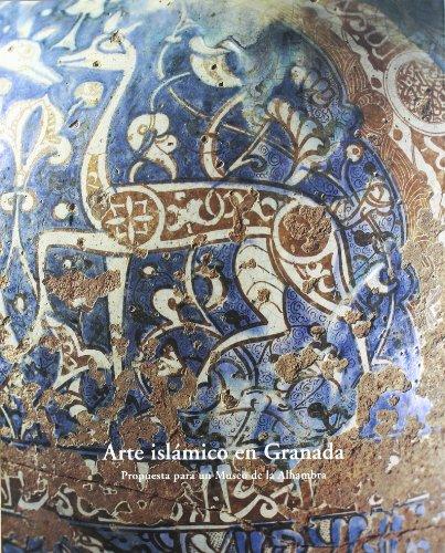 9788481511352: Arte islámico en Granada: Propuesta para un Museo de la Alhambra : 1 de abril-30 de septiembre de 1995, Palacio de Carlos V, La Alhambra (Spanish Edition)
