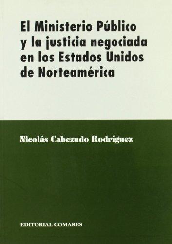 9788481514018: El ministerio público y la justicia negociada en los Estados Unidos de Norteamérica (Biblioteca Comares de ciencia jurídica) (Spanish Edition)