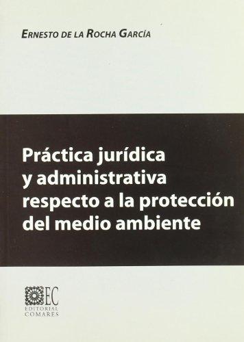 9788481515077: Practica juridica y administrativa respecto a la proteccion del medio ambiente (Biblioteca Comares de ciencia juridica) (Spanish Edition)
