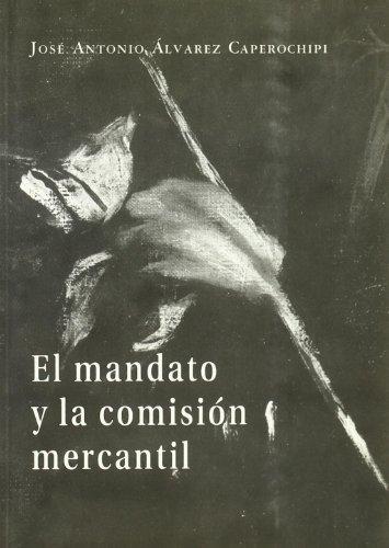 El mandato y la comision mercantil (Biblioteca: Jose Antonio Alvarez