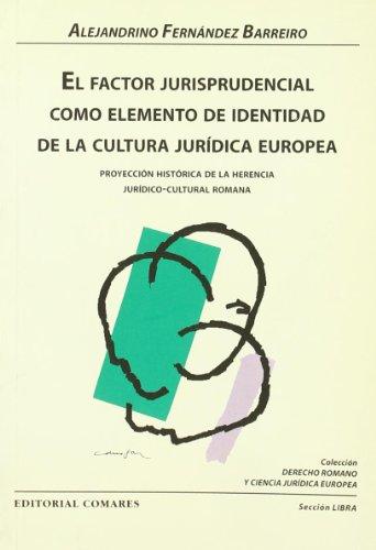 9788481516548: El factor jurisprudencial como elemento de identidad de la cultura jurídica europea : proyección histórica de la herencia jurídico-cultural romana