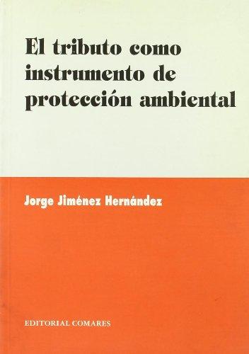 9788481516630: El tributo como instrumento de proteccion ambiental (Biblioteca Comares de Ciencia Juridica) (Spanish Edition)