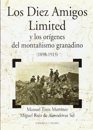 Los diez amigos limited y los orígenes del montañismo granadino (1898-1913) - Ruiz de Almodóvar Sel, Miguel/ Titos Martínez, Manuel