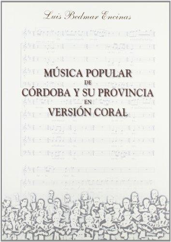 9788481541212: Musica popular de Córdoba y su provincia en version coral