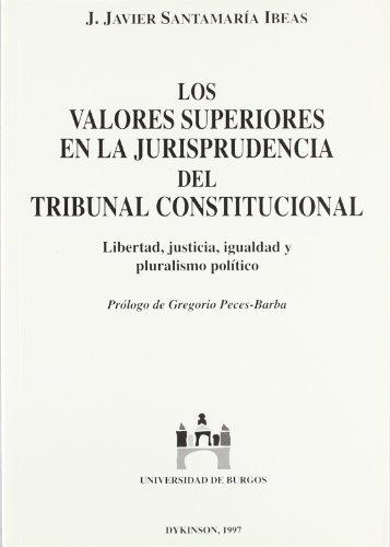 VALORES SUPERIORES EN LA JURISPRUDENCIA DEL TRIBUNAL CONSTITUCIONAL. LIBERTAD, JUSTICIA, IGUALDAD Y...