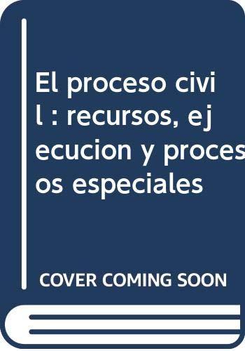 9788481553949: EL PROCESO CIVIL. RECURSOS, EJECUCIÓN Y PROCESOS ESPECIALES