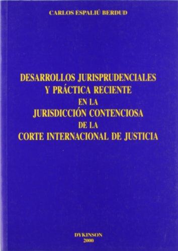 9788481555745: Desarrollos jurisprudenciales y practica reciente en la jurisdiccion contenciosa de la Corte Internacional de Justicia (Spanish Edition)