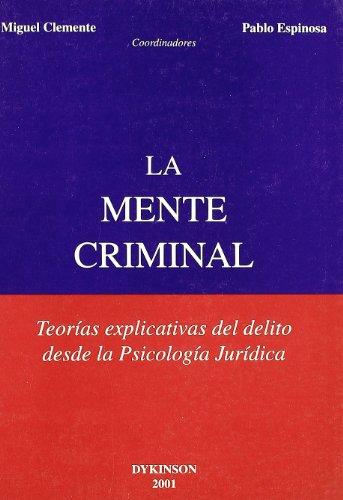 9788481557916: LA MENTE CRIMINAL: Teorías explicativas del delito desde la Psicología Jurídica