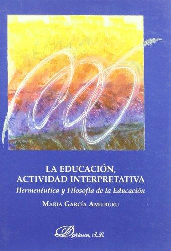 9788481559118: La Educación, Actividad Interpretativa (Spanish Edition)