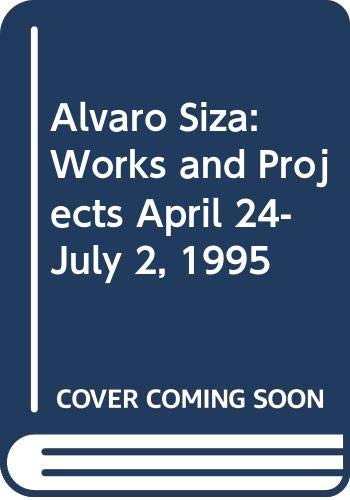 9788481560831: Alvaro Siza: Works and Projects, April 24-July 2, 1995