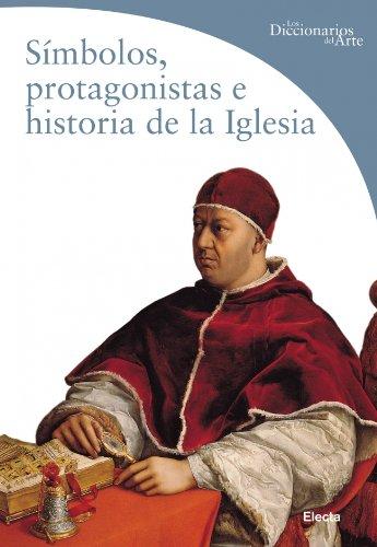 9788481563795: Simbolos, Protagonistas E Historia De La Iglesia/ Symbols, Performance and Church History (Los Diccionarios Del Arte / the Dictionaries of Art) (Spanish Edition)