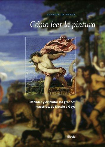 9788481563887: Cómo leer la pintura: Entender y disfrutar los grandes maestros, de Duccio a Goya (ELECTA ARTE)