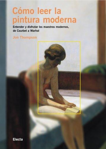 Cómo leer la pintura moderna Entender y: Thompson,Jon