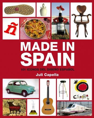 Made in Spain: 101 iconos del diseno espanol/ 101 Icons Of The Spanish Design (Spanish Edition) (848156446X) by Capella, Juli