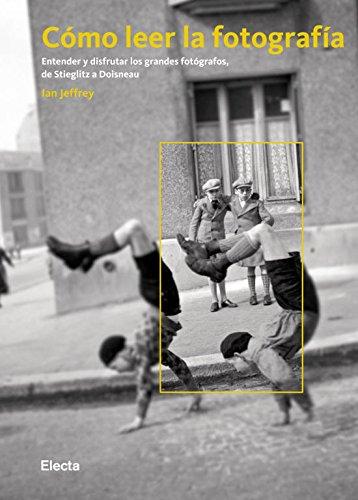 9788481564563: Cómo leer la fotografía: Entender y disfrutar los grandes fotógrafos, de Stieglitz a Doisneau (ELECTA ARTE)