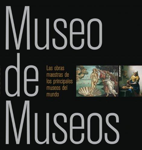 9788481564723: Museo de Museos: Las obras maestras de los principales museos del mundo (ELECTA ARTE)