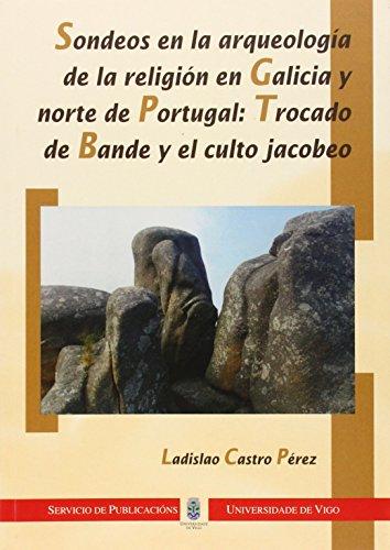 9788481581812: Sondeos en la arqueología en Galicia y Norte de Portugal: Trocado de Bande y el culto jacobeo (Monografías da Universidade de Vigo.Humanidades e Ciencias Xurídico-Sociais)