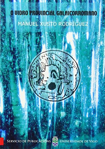 9788481582024: O vidro provincial galaicorromano (Monografías da Universidade de Vigo.Humanidades e Ciencias Xurídico-Sociais)