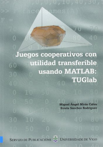 9788481583878: Juegos cooperativos con utilidad transferible usando MATLAB: TUGlab (Monografias da Uiversidad de Vigo. Cientifico-Tecnolóxica)
