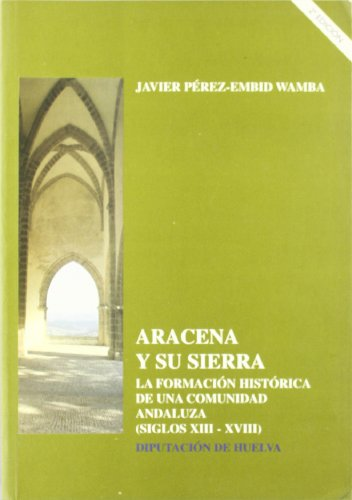 9788481630701: Aracena y su sierra: La formación histórica de una comunidad andaluza, siglos XIII-XVIII (Serie Historia) (Spanish Edition)