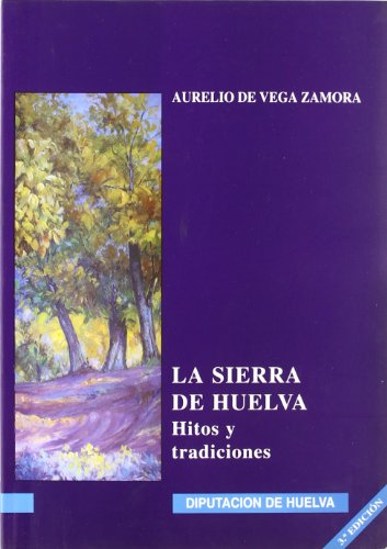 9788481630930: La sierra de Huelva : hitos y tradiciones