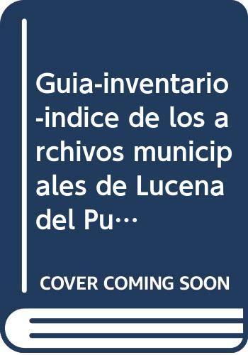 Guía-inventario-índice de los archivos municipales de Lucena: Rey de las