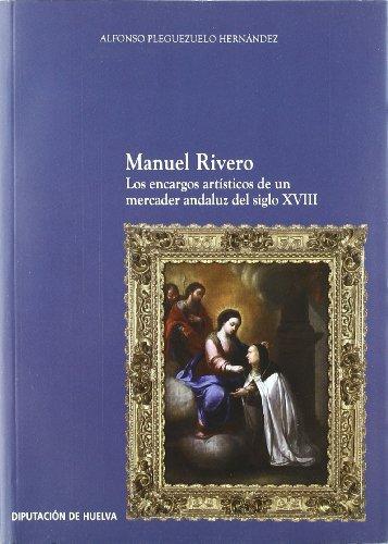 9788481633825: Manuel Rivero : los encargos artísticos de un mercader andaluz del siglo XVIII