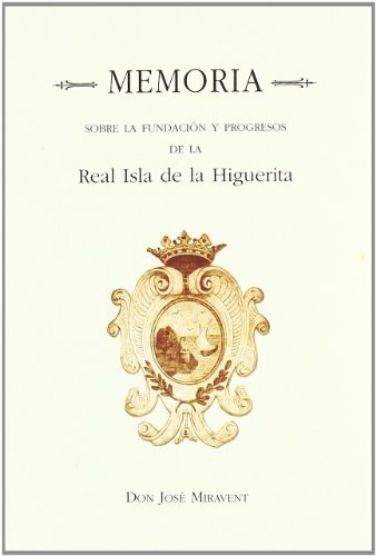 9788481633986: Memoria sobre la fundación y progresos de la Real Isla de la Higuerita.