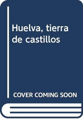 Huelva, tierra de castillos (Paperback): Juan Luis Carriazo