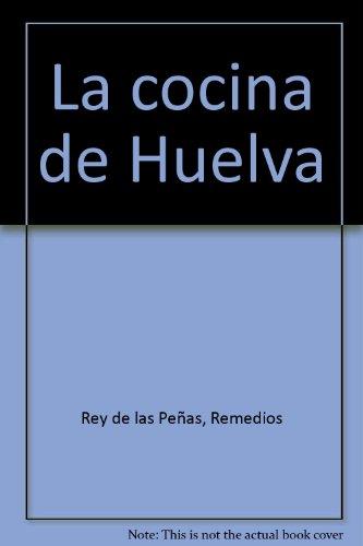 9788481634518: La cocina de Huelva