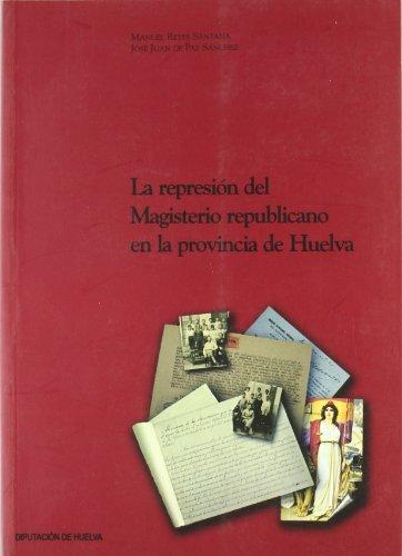 9788481634631: LA REPRESION DEL MAGISTERIO REPUBLICANO PROV.HUELVA