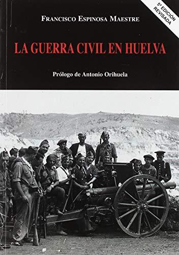 La Guerra Civil en Huelva (Paperback): Francisco Espinosa Maestre