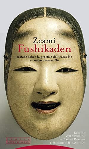 9788481642582: Fushikaden: Tratado sobre la práctica del teatro No y Cuatro dramas No (Pliegos de Oriente)