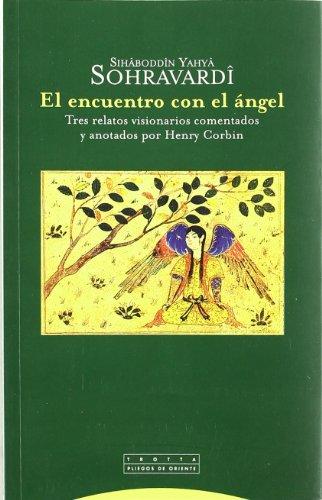 9788481645262: El encuentro con el ángel: Tres relatos visionarios comentados y anotados por Henri Corbin (Pliegos de Oriente)