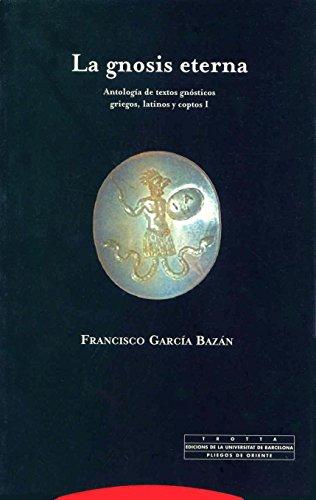 9788481645859: La gnosis eterna I: Antología de textos gnósticos griegos, latinos y coptos: 1 (Pliegos de Oriente)