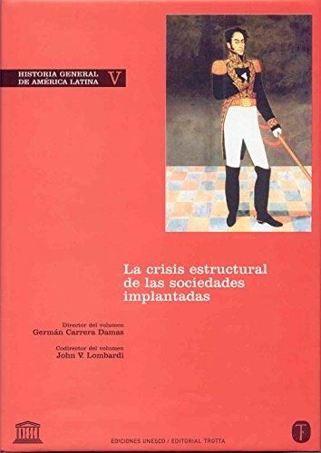 Historia General de America Latina, Vol. 5. Crisis estructural de las sociedades implantadas (...
