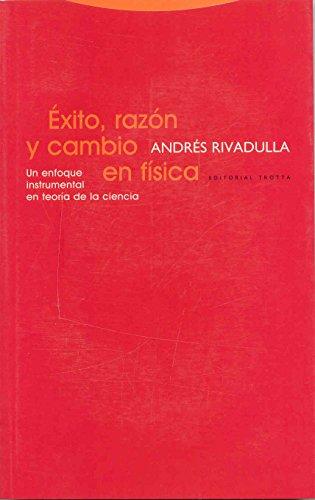 Éxito, razón y cambio en física : Andres Rivadulla Rodriguez