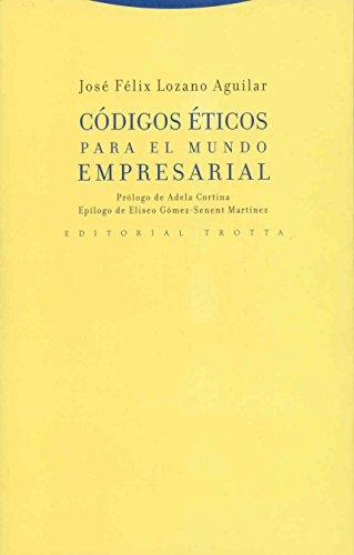 CODIGOS ETICOS PARA EL MUNDO EMPRESARIAL: Jose Felix Lozano Aguilar